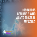 Who is Genuine and who wants to steal my soul?